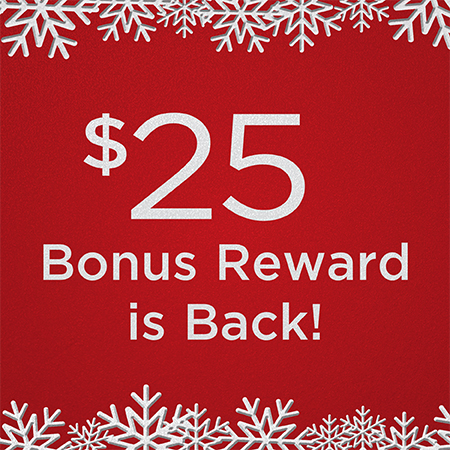 $25 bonus reward is back!